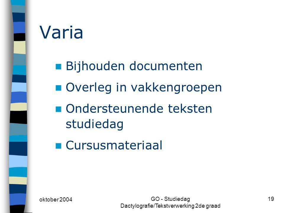 oktober 2004 GO - Studiedag Dactylografie/Tekstverwerking 2de graad 19 Varia Bijhouden documenten Overleg in vakkengroepen Ondersteunende teksten stud