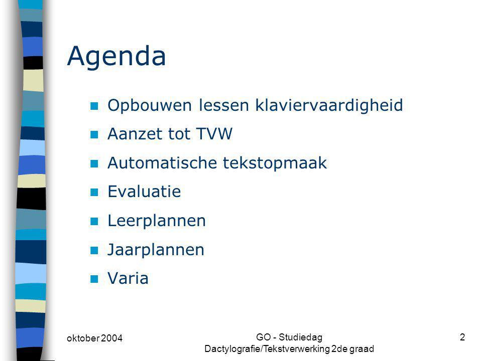oktober 2004 GO - Studiedag Dactylografie/Tekstverwerking 2de graad 2 Agenda Opbouwen lessen klaviervaardigheid Aanzet tot TVW Automatische tekstopmaa