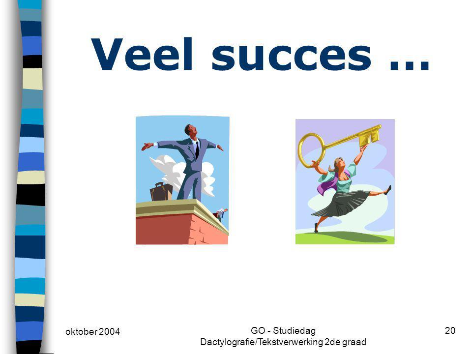 oktober 2004 GO - Studiedag Dactylografie/Tekstverwerking 2de graad 20 Veel succes …