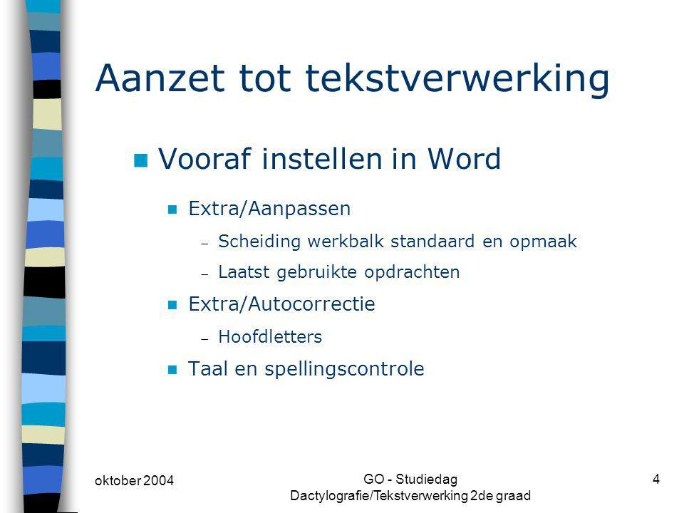 oktober 2004 GO - Studiedag Dactylografie/Tekstverwerking 2de graad 4 Aanzet tot tekstverwerking Vooraf instellen in Word Extra/Aanpassen  Scheiding