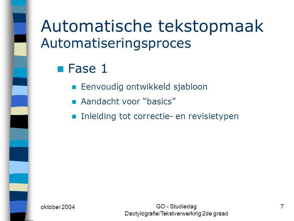 oktober 2004 GO - Studiedag Dactylografie/Tekstverwerking 2de graad 7 Automatische tekstopmaak Automatiseringsproces Fase 1 Eenvoudig ontwikkeld sjabl