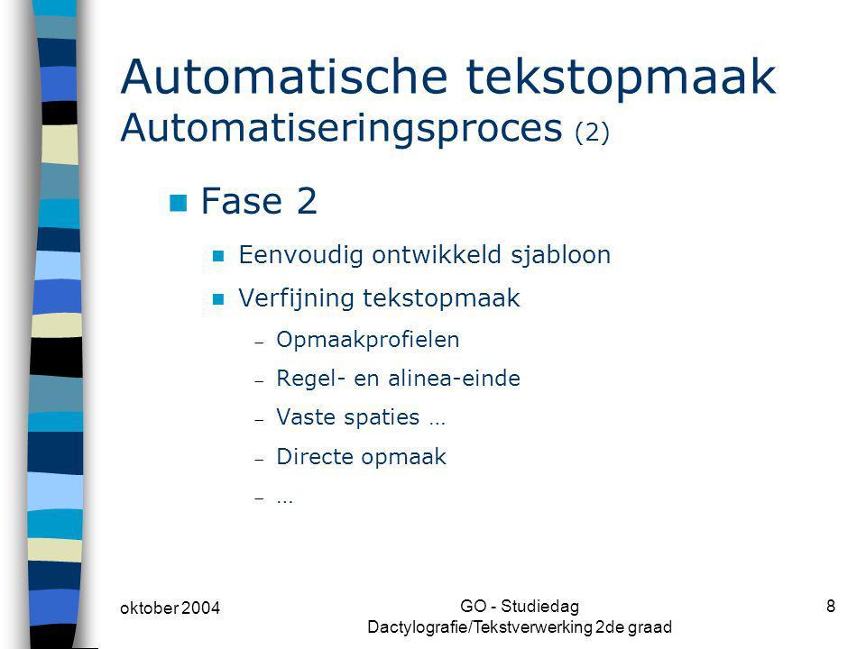 oktober 2004 GO - Studiedag Dactylografie/Tekstverwerking 2de graad 8 Automatische tekstopmaak Automatiseringsproces (2) Fase 2 Eenvoudig ontwikkeld s
