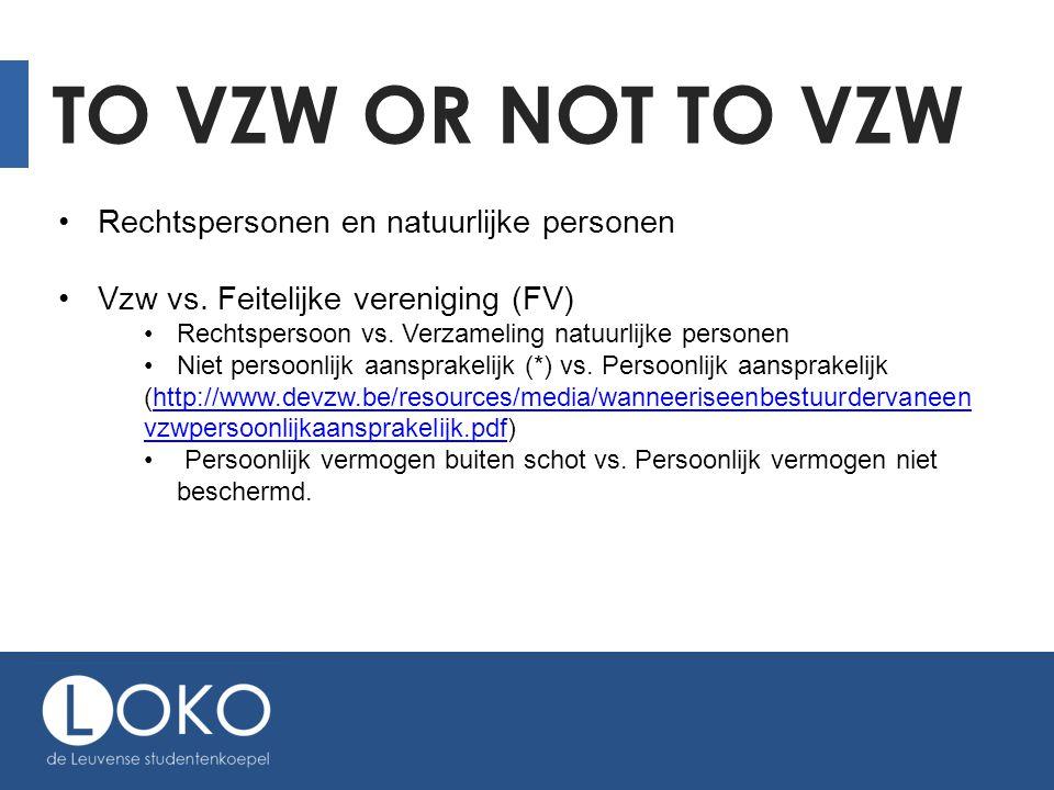 TO VZW OR NOT TO VZW FV volstaat als: Beperkte contracten, kleine activiteiten, weinig leden, geen eigen vermogen (vb.