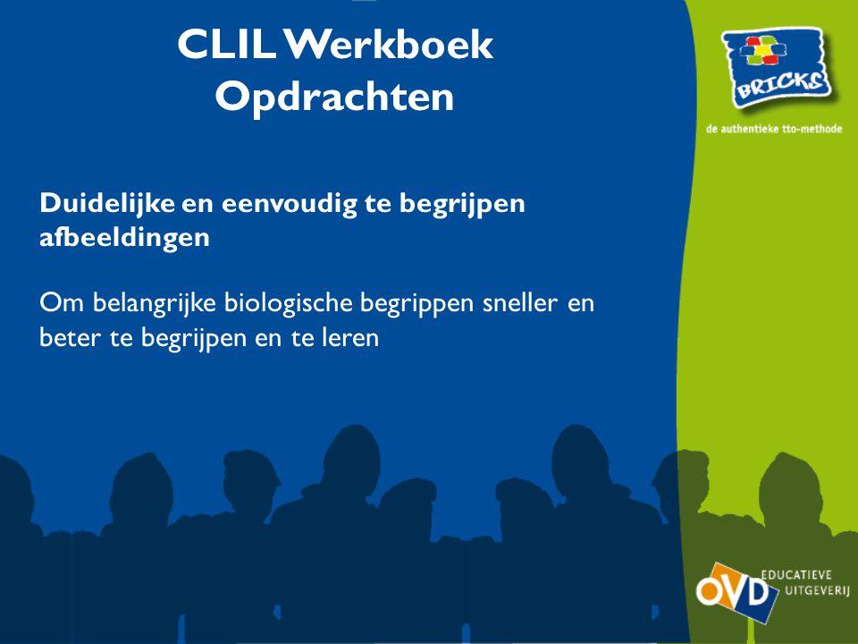 CLIL Werkboek Opdrachten Duidelijke en eenvoudig te begrijpen afbeeldingen Om belangrijke biologische begrippen sneller en beter te begrijpen en te leren