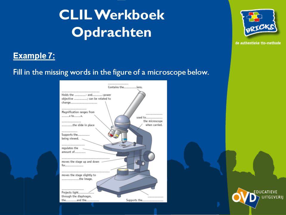 CLIL Werkboek Opdrachten Example 7: Fill in the missing words in the figure of a microscope below.