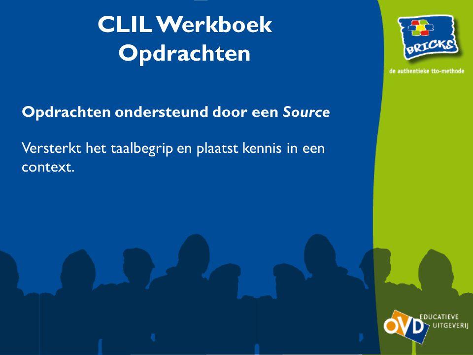 CLIL Werkboek Opdrachten Opdrachten ondersteund door een Source Versterkt het taalbegrip en plaatst kennis in een context.