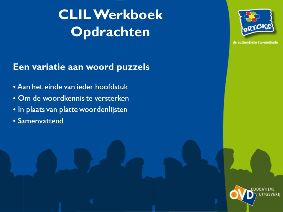 CLIL Werkboek Opdrachten Een variatie aan woord puzzels Aan het einde van ieder hoofdstuk Om de woordkennis te versterken In plaats van platte woordenlijsten Samenvattend