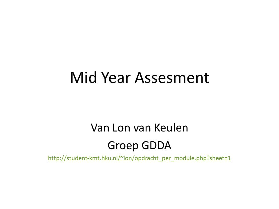 Mid Year Assesment Van Lon van Keulen Groep GDDA http://student-kmt.hku.nl/~lon/opdracht_per_module.php sheet=1