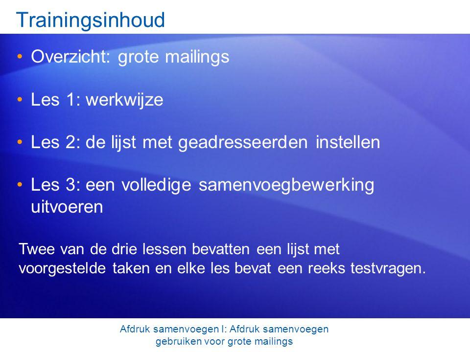 Afdruk samenvoegen I: Afdruk samenvoegen gebruiken voor grote mailings Trainingsinhoud Overzicht: grote mailings Les 1: werkwijze Les 2: de lijst met