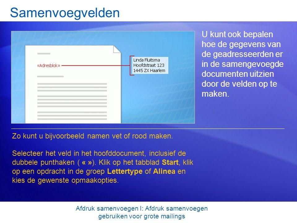 Samenvoegvelden U kunt ook bepalen hoe de gegevens van de geadresseerden er in de samengevoegde documenten uitzien door de velden op te maken. Zo kunt