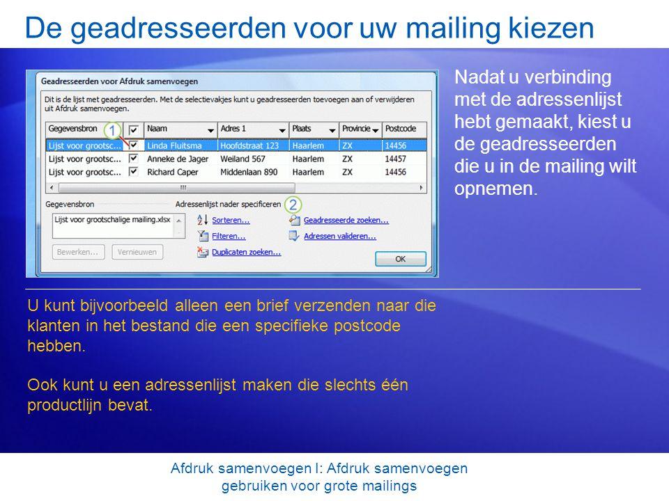 De geadresseerden voor uw mailing kiezen Nadat u verbinding met de adressenlijst hebt gemaakt, kiest u de geadresseerden die u in de mailing wilt opne
