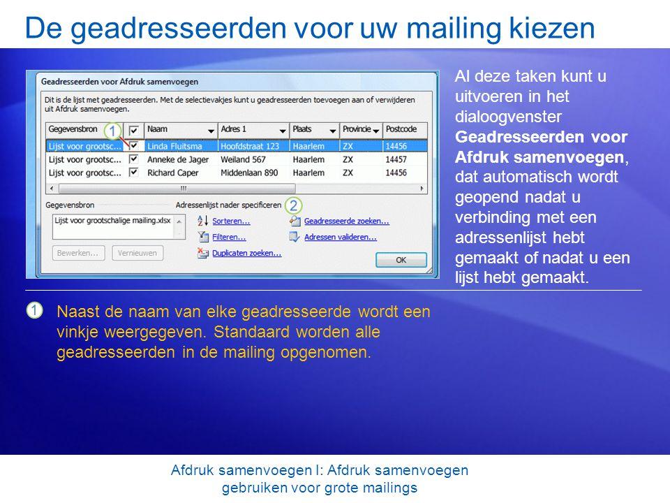 De geadresseerden voor uw mailing kiezen Al deze taken kunt u uitvoeren in het dialoogvenster Geadresseerden voor Afdruk samenvoegen, dat automatisch