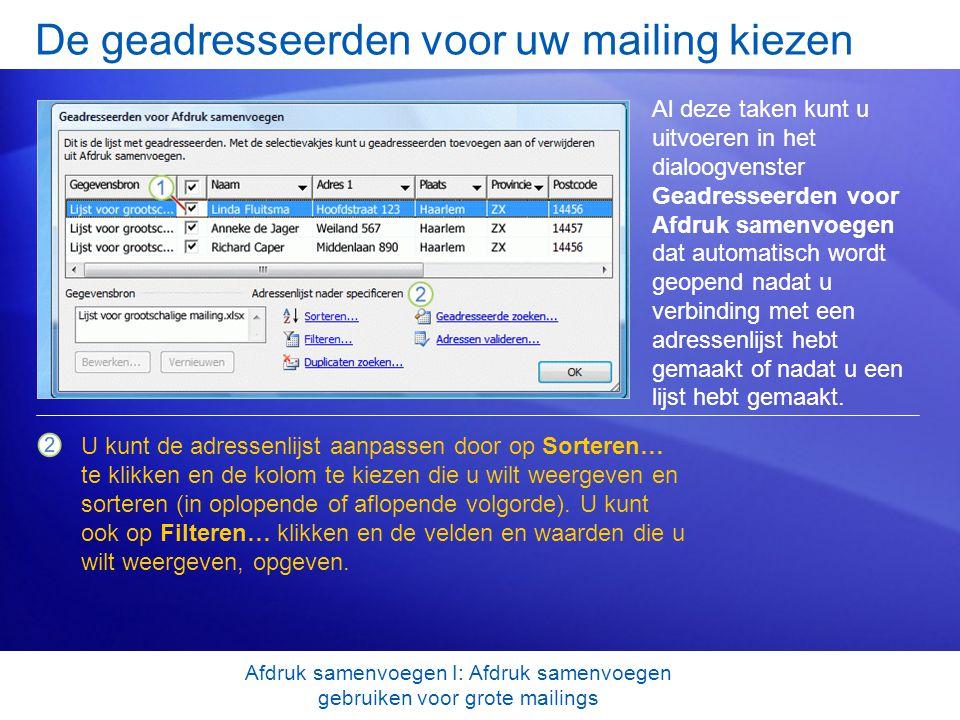 De geadresseerden voor uw mailing kiezen Al deze taken kunt u uitvoeren in het dialoogvenster Geadresseerden voor Afdruk samenvoegen dat automatisch w