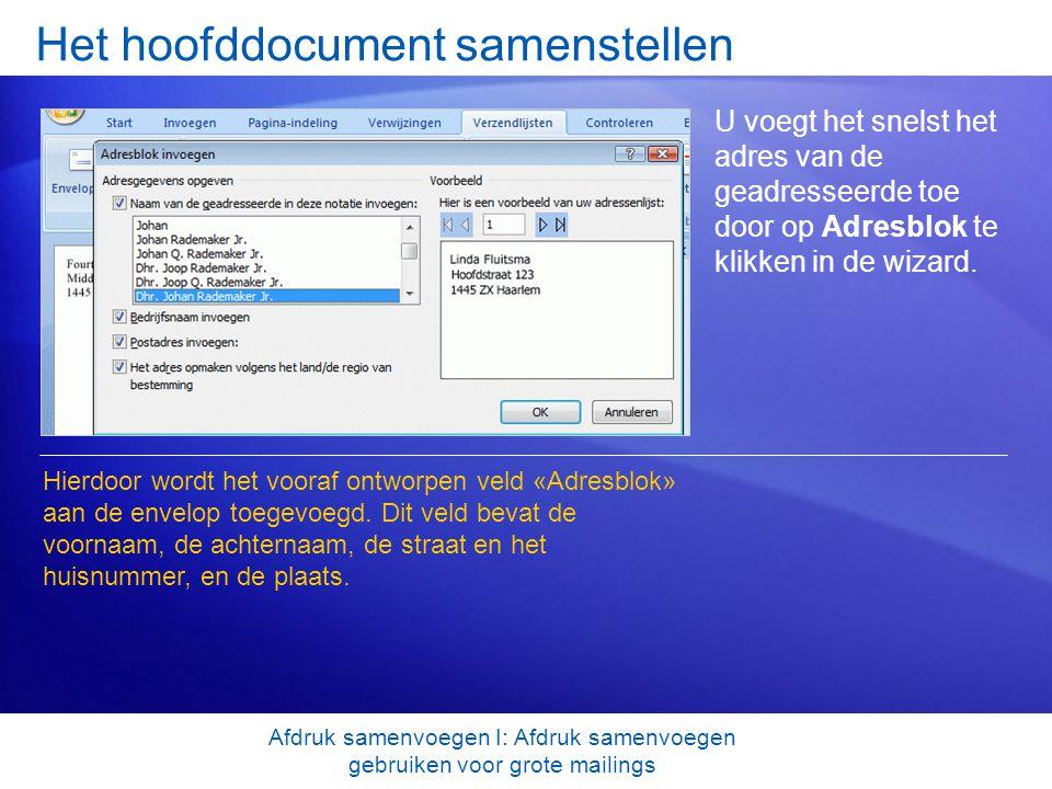 Het hoofddocument samenstellen U voegt het snelst het adres van de geadresseerde toe door op Adresblok te klikken in de wizard. Hierdoor wordt het voo