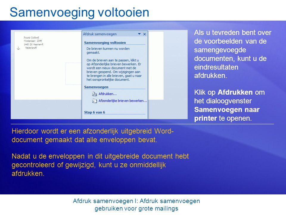 Samenvoeging voltooien Als u tevreden bent over de voorbeelden van de samengevoegde documenten, kunt u de eindresultaten afdrukken. Klik op Afdrukken