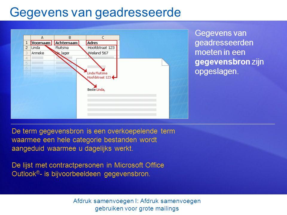 Gegevens van geadresseerde Gegevens van geadresseerden moeten in een gegevensbron zijn opgeslagen. De term gegevensbron is een overkoepelende term waa