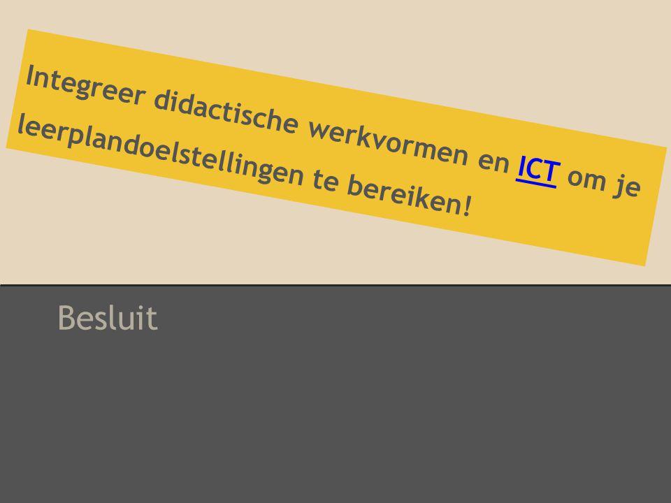 Integreer didactische werkvormen en ICT om je leerplandoelstellingen te bereiken! Besluit
