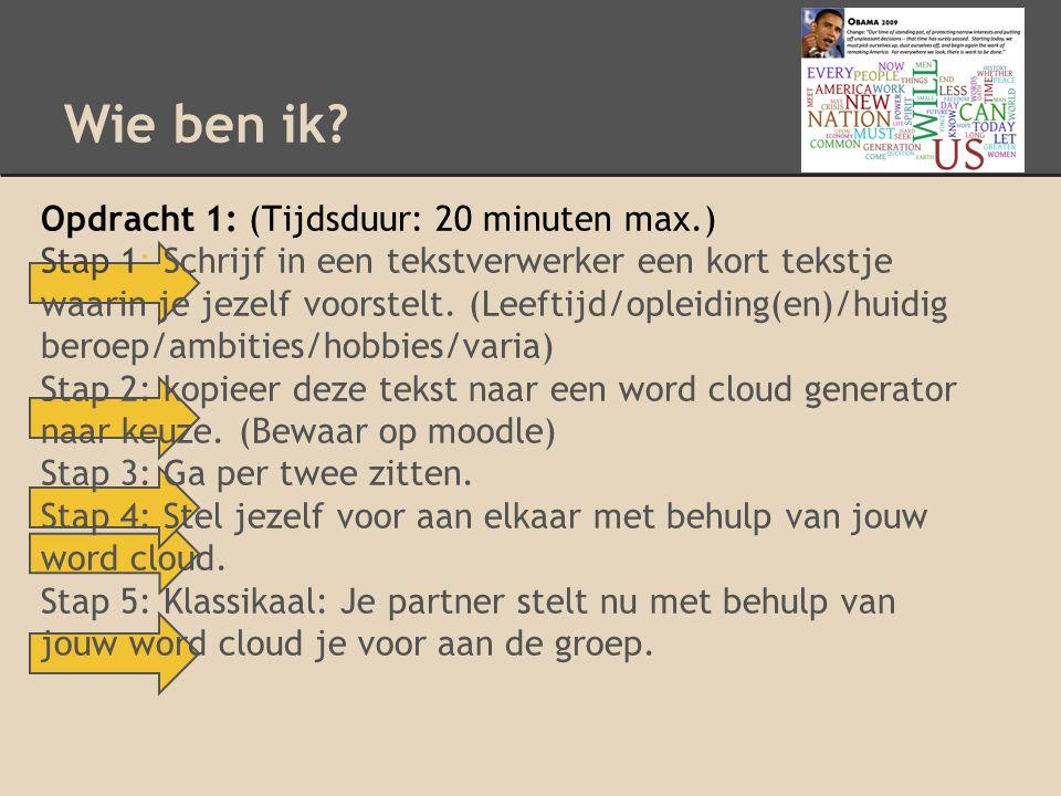 Wie ben ik? Opdracht 1: (Tijdsduur: 20 minuten max.) Stap 1: Schrijf in een tekstverwerker een kort tekstje waarin je jezelf voorstelt. (Leeftijd/ople