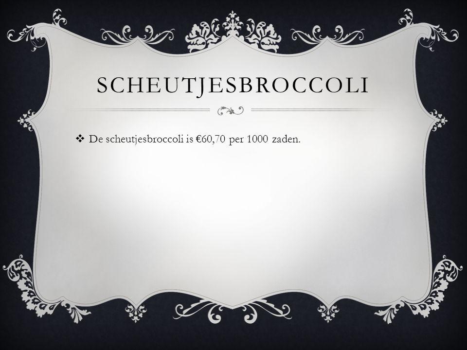 SCHEUTJESBROCCOLI  De scheutjesbroccoli is €60,70 per 1000 zaden.