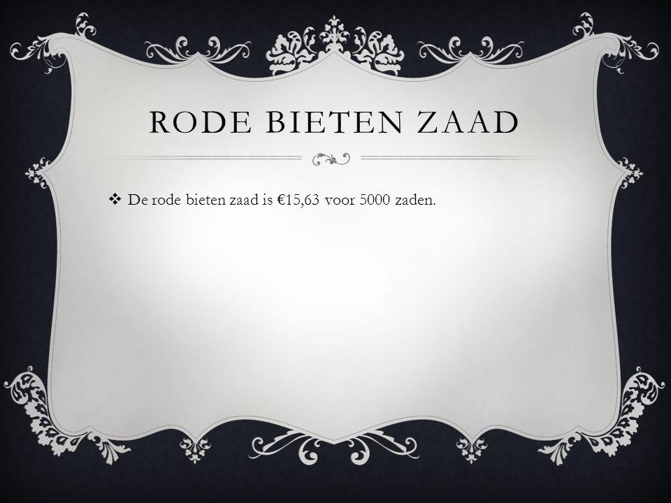 RODE BIETEN ZAAD  De rode bieten zaad is €15,63 voor 5000 zaden.