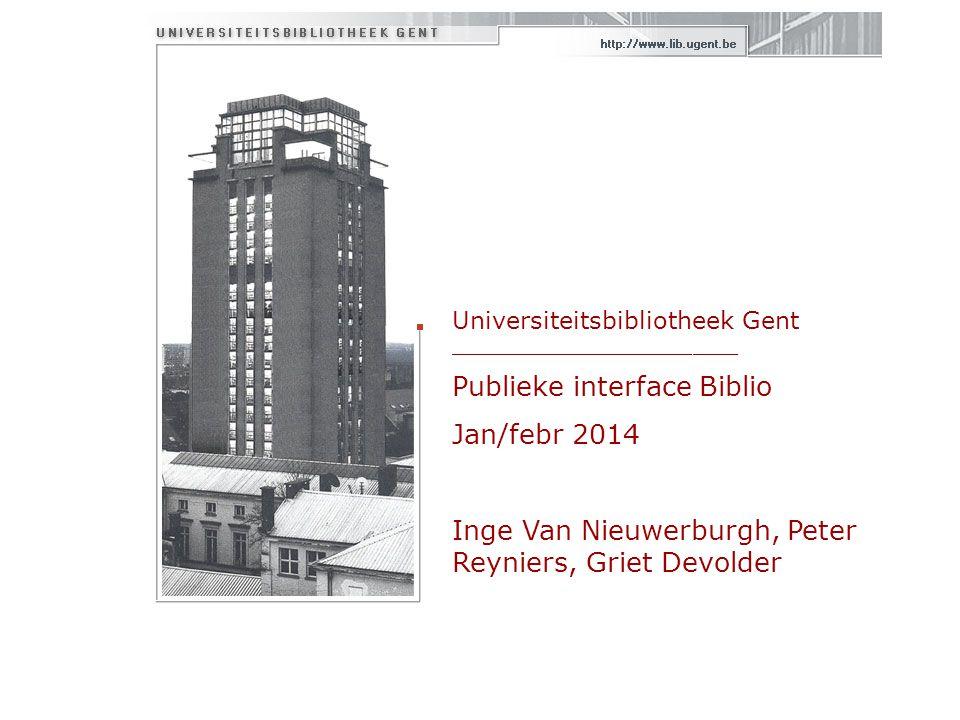 Universiteitsbibliotheek Gent ___________________ Publieke interface Biblio Jan/febr 2014 Inge Van Nieuwerburgh, Peter Reyniers, Griet Devolder