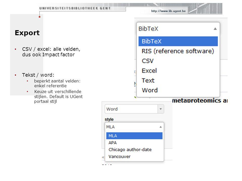 Export CSV / excel: alle velden, dus ook Impact factor Tekst / word: beperkt aantal velden: enkel referentie Keuze uit verschillende stijlen.