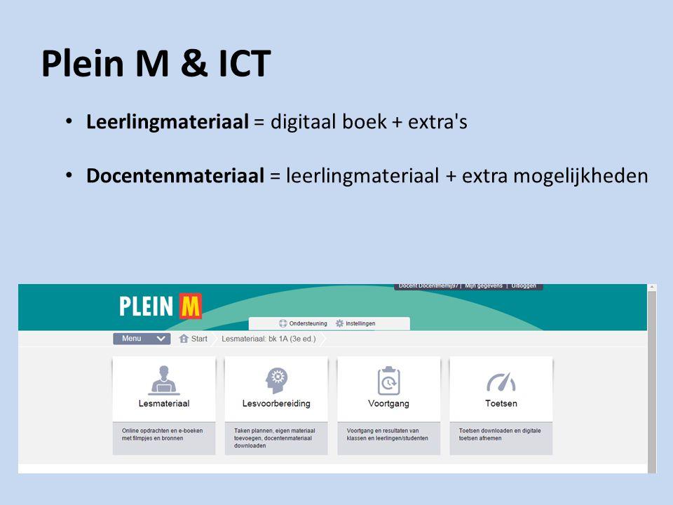 Plein M & ICT Leerlingmateriaal = digitaal boek + extra's Docentenmateriaal = leerlingmateriaal + extra mogelijkheden
