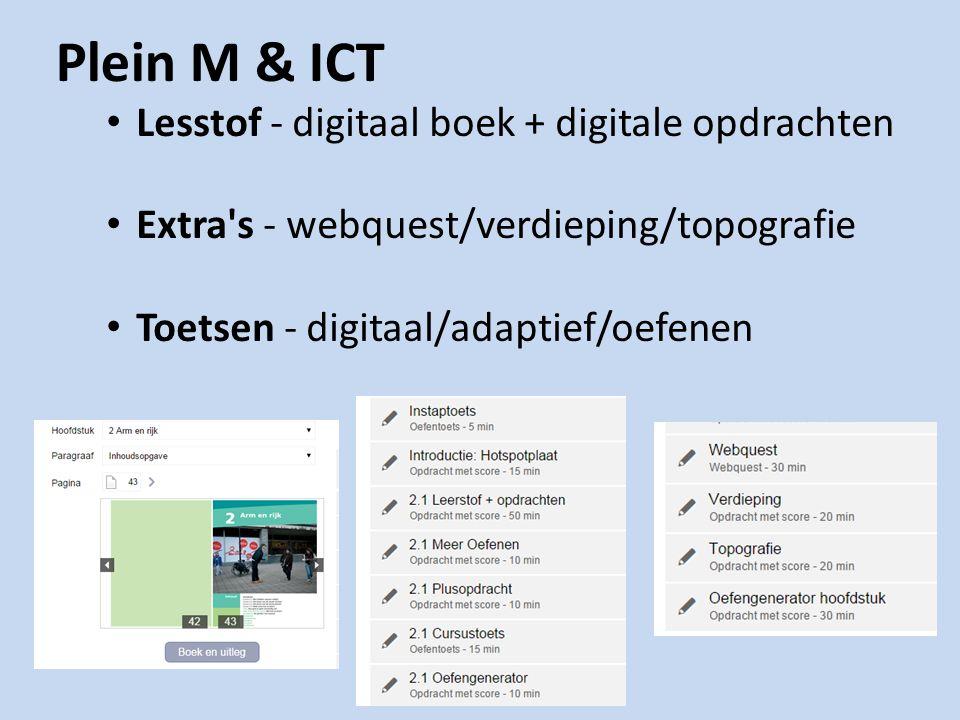 Plein M & ICT Lesstof - digitaal boek + digitale opdrachten Extra's - webquest/verdieping/topografie Toetsen - digitaal/adaptief/oefenen