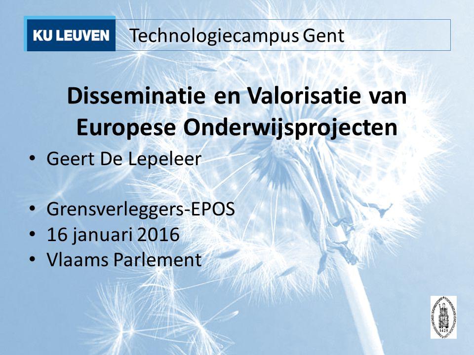 Technologiecampus Gent Disseminatie en Valorisatie van Europese Onderwijsprojecten Geert De Lepeleer Grensverleggers-EPOS 16 januari 2016 Vlaams Parle
