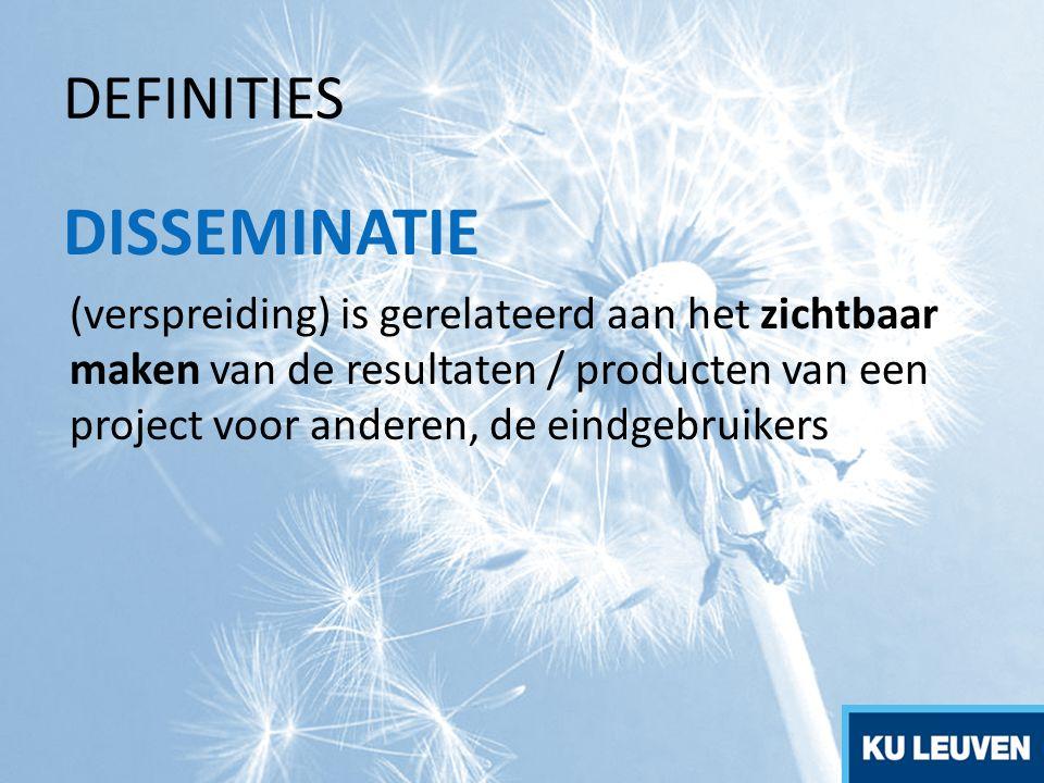 DEFINITIES DISSEMINATIE (verspreiding) is gerelateerd aan het zichtbaar maken van de resultaten / producten van een project voor anderen, de eindgebru