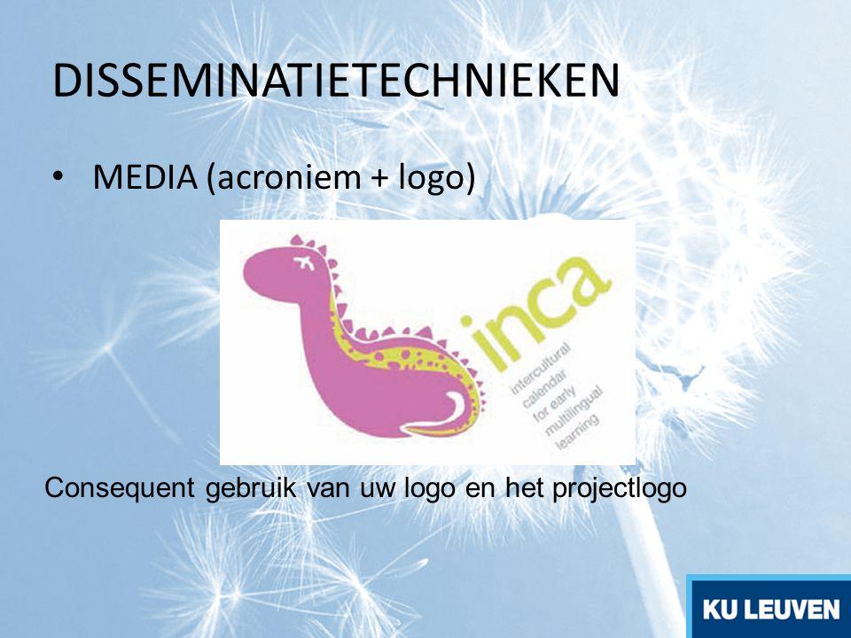 DISSEMINATIETECHNIEKEN MEDIA (acroniem + logo) Consequent gebruik van uw logo en het projectlogo