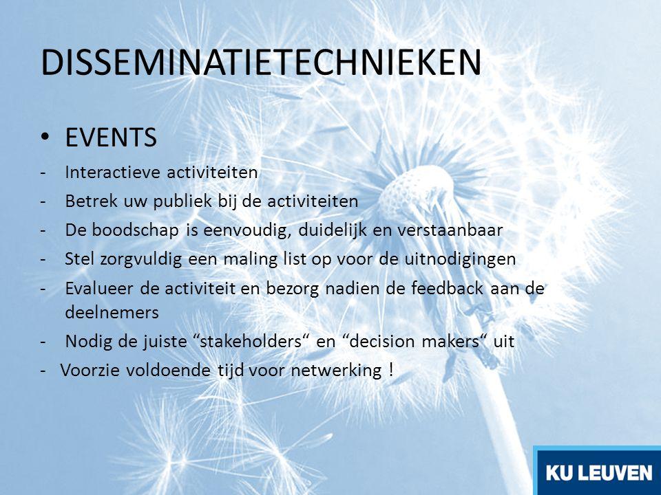 DISSEMINATIETECHNIEKEN EVENTS -Interactieve activiteiten -Betrek uw publiek bij de activiteiten -De boodschap is eenvoudig, duidelijk en verstaanbaar