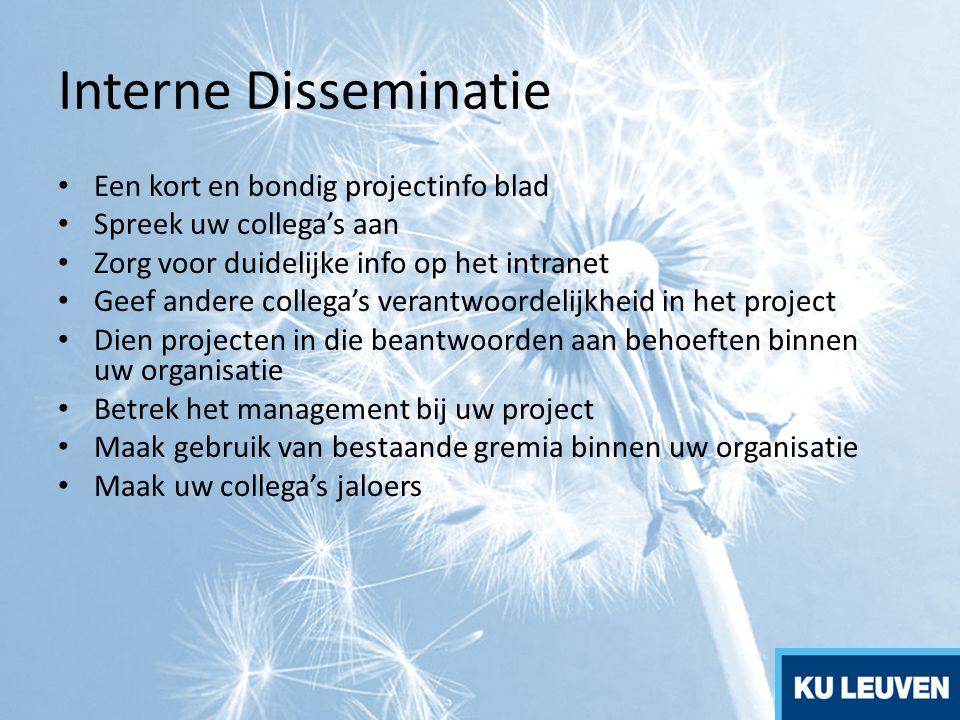 Interne Disseminatie Een kort en bondig projectinfo blad Spreek uw collega's aan Zorg voor duidelijke info op het intranet Geef andere collega's veran