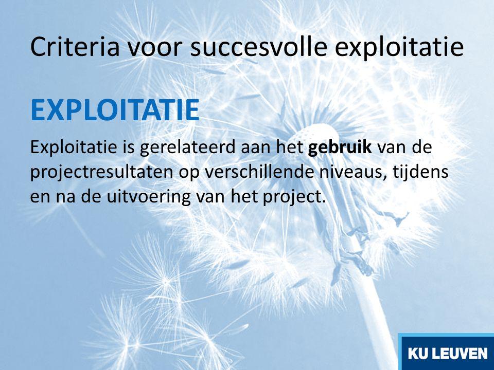 Criteria voor succesvolle exploitatie EXPLOITATIE Exploitatie is gerelateerd aan het gebruik van de projectresultaten op verschillende niveaus, tijden