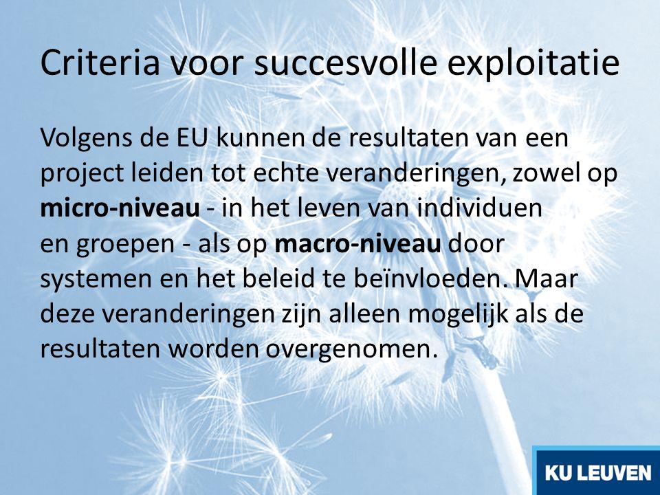 Criteria voor succesvolle exploitatie Volgens de EU kunnen de resultaten van een project leiden tot echte veranderingen, zowel op micro-niveau - in he
