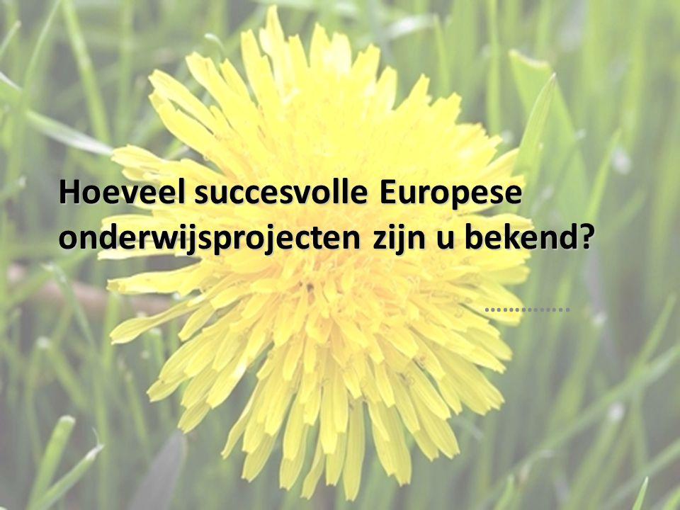 Hoeveel succesvolle Europese onderwijsprojecten zijn u bekend? …………..