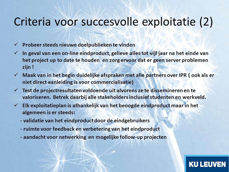 Criteria voor succesvolle exploitatie (2) Probeer steeds nieuwe doelpublieken te vinden In geval van een on-line eindproduct, gelieve alles tot vijf j