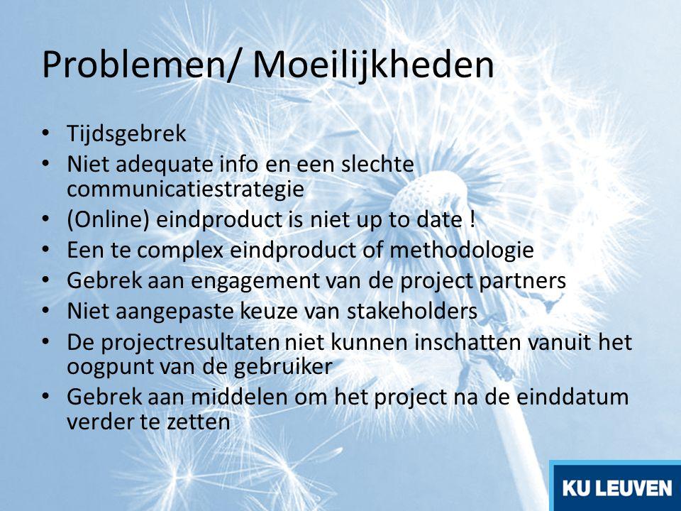 Problemen/ Moeilijkheden Tijdsgebrek Niet adequate info en een slechte communicatiestrategie (Online) eindproduct is niet up to date ! Een te complex
