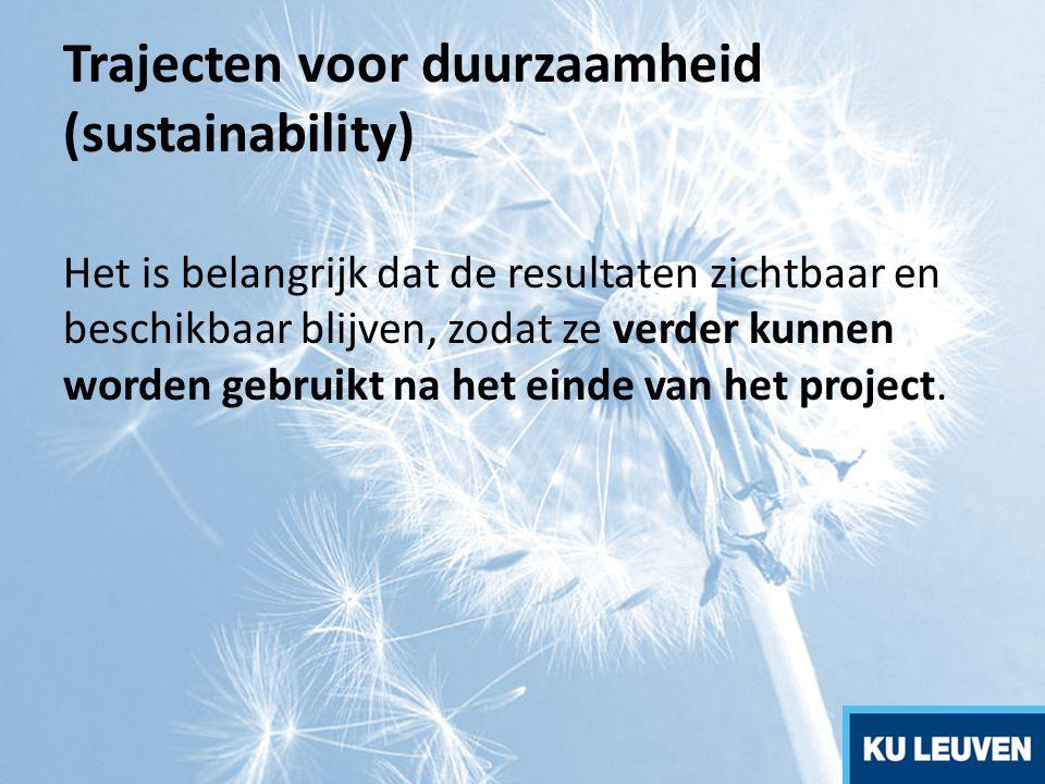 Trajecten voor duurzaamheid (sustainability) Het is belangrijk dat de resultaten zichtbaar en beschikbaar blijven, zodat ze verder kunnen worden gebru