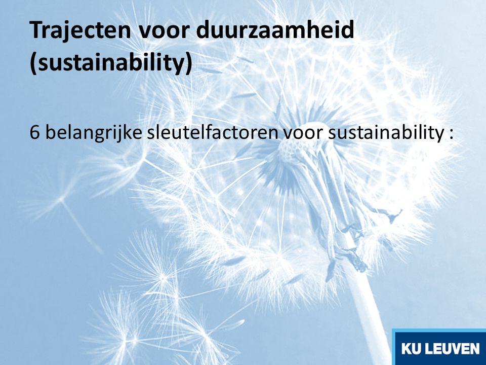 Trajecten voor duurzaamheid (sustainability) 6 belangrijke sleutelfactoren voor sustainability :