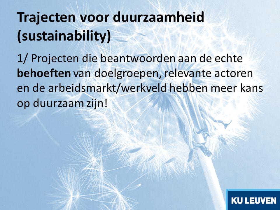 Trajecten voor duurzaamheid (sustainability) 1/ Projecten die beantwoorden aan de echte behoeften van doelgroepen, relevante actoren en de arbeidsmark