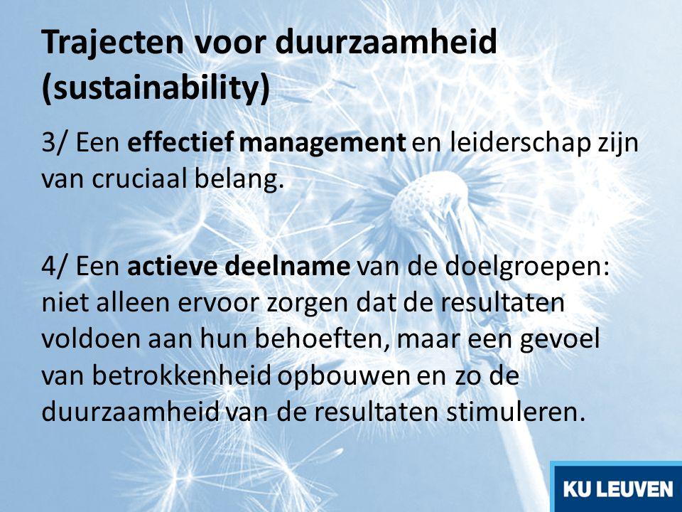 Trajecten voor duurzaamheid (sustainability) 3/ Een effectief management en leiderschap zijn van cruciaal belang. 4/ Een actieve deelname van de doelg