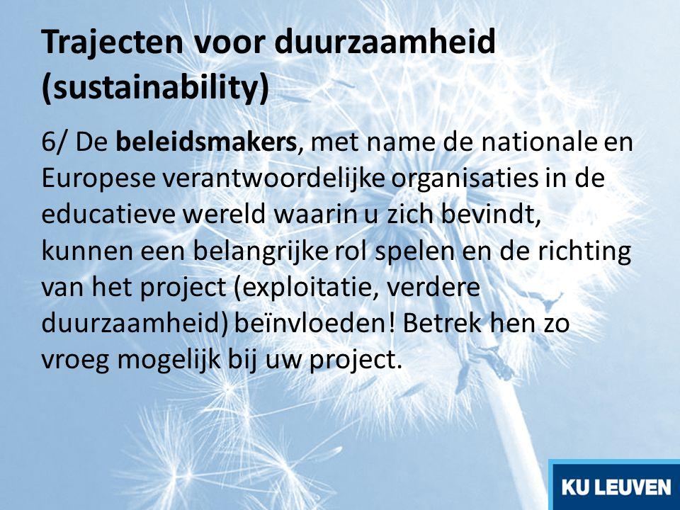 Trajecten voor duurzaamheid (sustainability) 6/ De beleidsmakers, met name de nationale en Europese verantwoordelijke organisaties in de educatieve we