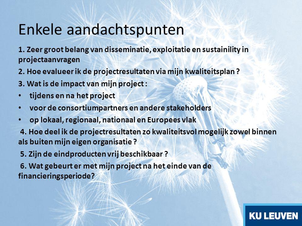 Enkele aandachtspunten 1. Zeer groot belang van disseminatie, exploitatie en sustainility in projectaanvragen 2. Hoe evalueer ik de projectresultaten
