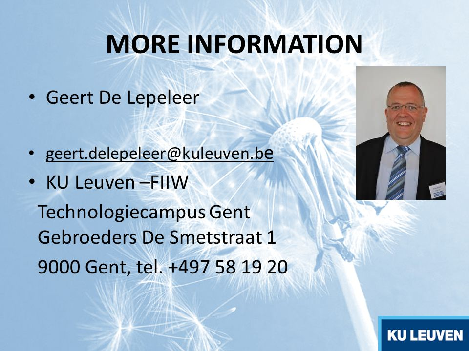 MORE INFORMATION Geert De Lepeleer geert.delepeleer@kuleuven.b e KU Leuven –FIIW Technologiecampus Gent Gebroeders De Smetstraat 1 9000 Gent, tel. +49
