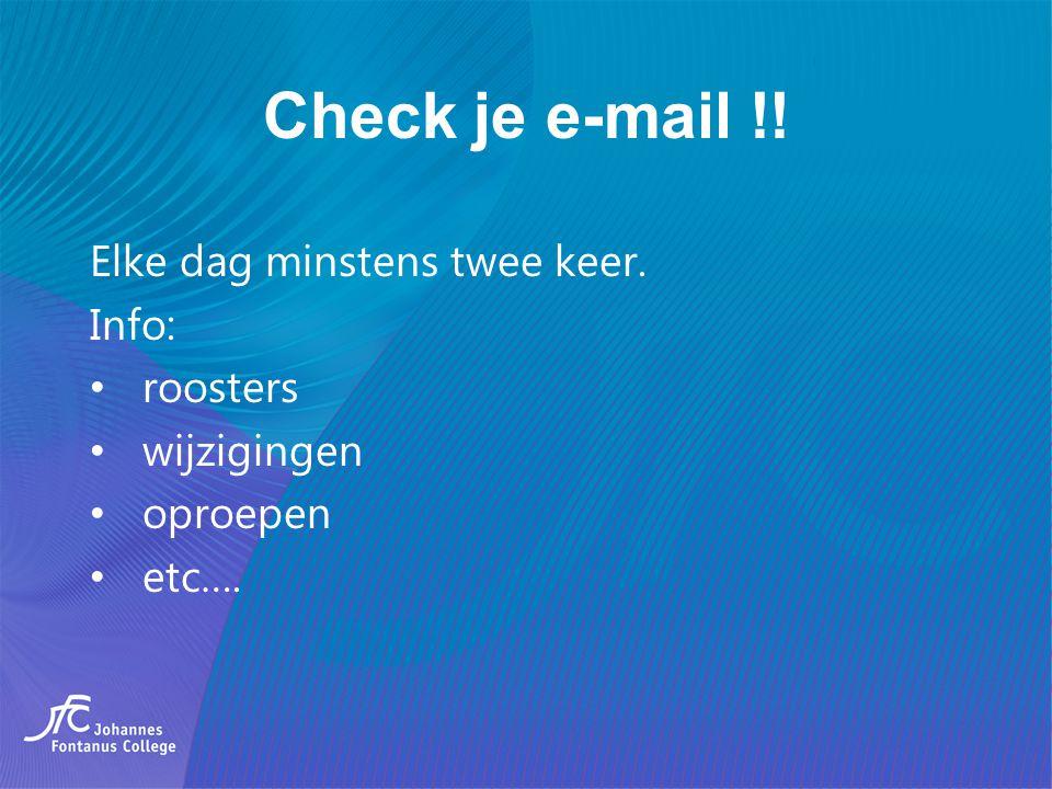 Check je e-mail !! Elke dag minstens twee keer. Info: roosters wijzigingen oproepen etc….