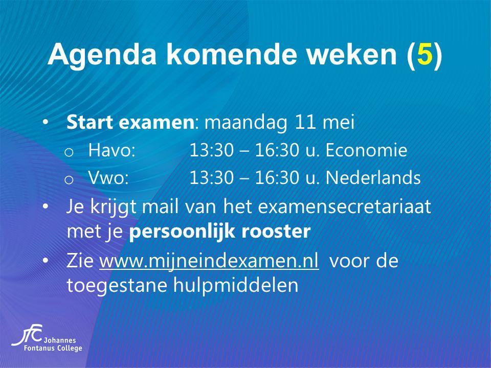 Agenda komende weken (5) Start examen: maandag 11 mei o Havo: 13:30 – 16:30 u. Economie o Vwo: 13:30 – 16:30 u. Nederlands Je krijgt mail van het exam