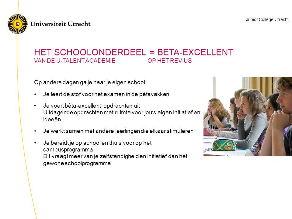 HET SCHOOLONDERDEEL = BETA-EXCELLENT VAN DE U-TALENT ACADEMIE OP HET REVIUS Op andere dagen ga je naar je eigen school: Je leert de stof voor het exam