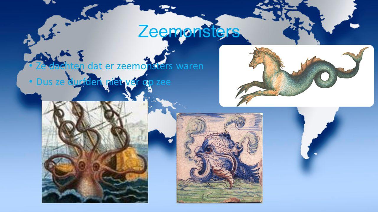 Zeemonsters Ze dachten dat er zeemonsters waren Dus ze durfden niet ver op zee