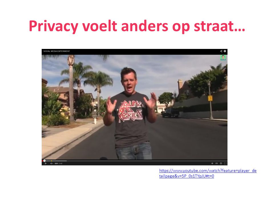 Privacy voelt anders op straat… https://www.youtube.com/watch?feature=player_de tailpage&v=5P_0s1TYpJU#t=0